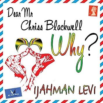 Dear Mr. Chriss Blackwell (Why?)