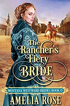 The Rancher's Fiery Bride: Historical Western Mail Order Bride Romance (Montana Westward Brides) by [Amelia Rose]
