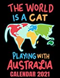The World Is A Cat Playing With Australia Calendar 2021: Funny Cat Humor Geography Student & Teacher Calendar 2021 Cover - Appointment Planner Book And Organizer Journal