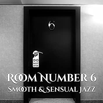 Room Number 6: Smooth & Sensual Jazz – Gentle Piano Sounds for Bar, Café and Restaurant, Music for Lovers, Magic and Erotic Time