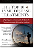 The Top 10 Lyme Disease Treatments: Defeat Lyme Disease with the Best of Conventional and Alternative Medicine (English Edition)