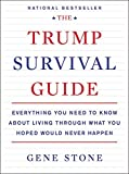 Image of The Trump Survival Guide: Everything You Need to Know About Living Through What You Hoped Would Never Happen