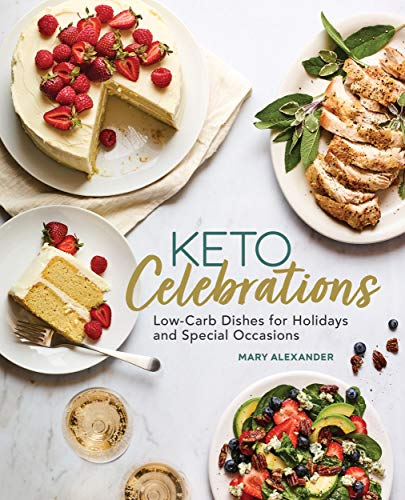 Compare Textbook Prices for Keto Celebrations: Low-Carb Dishes for Holidays and Special Occasions  ISBN 9781647390167 by Alexander, Mary