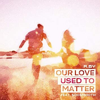 Our Love Used To Matter