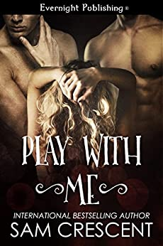 Play With Me (The Bad Boy Collection Book 2) by [Sam Crescent]