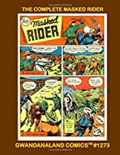 The Complete Masked Rider: Gwandanaland Comics #1273 --- His Entire Wild West Series From Startling Comics #1-17 -- Includes Other Masked Rider Bonus Stories!