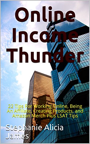 Online Income Thunder: 22 Tips For Working Online, Being An Affiliate, Creating Products, and Amazon Merch Plus LSAT Tips (English Edition)