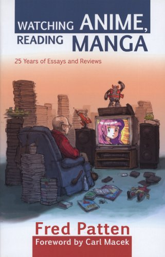 Watching Anime, Reading Manga: 25 Years of Essays and Reviews (English Edition)