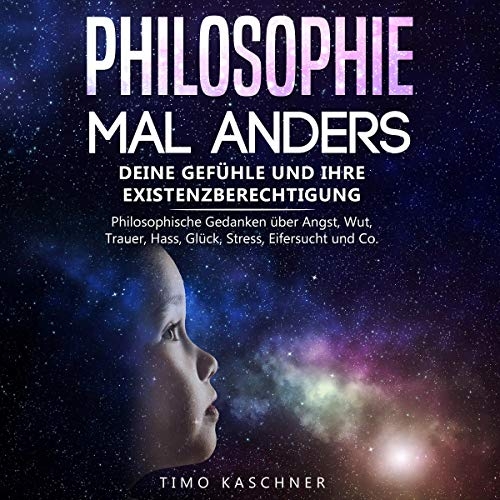 Philosophie mal anders: Deine Gefühle und ihre Existenzberechtigung [A Different Kind of Philosophy: Your Feelings and Their Right to Exist] cover art