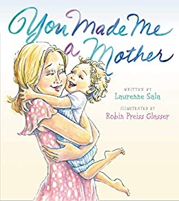 You Made Me a Mother by [Laurenne Sala, Robin Preiss Glasser]