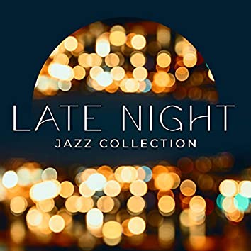 Late Night Jazz Collection – Relaxing Background Music for Coffee Shops, Bars & Restaurants, Coffee Time, Meeting with Friends, Chillout Late at Night