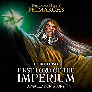 First Lord of the Imperium     Warhammer 40,000              By:                                                                                                                                 L J Goulding                               Narrated by:                                                                                                                                 John Banks,                                                                                        Beth Chalmers,                                                                                        Jenny Funnell,                   and others                 Length: 24 mins     27 ratings     Overall 4.9