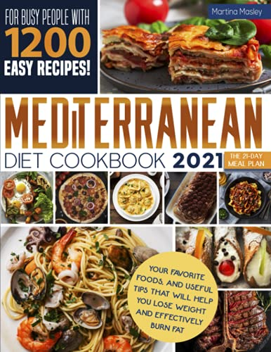 Mediterranean Diet Cookbook 2021: The 21-Day Meal Plan for Busy People with 1200 Easy Recipes, Your...