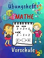 Uebungsheft Mathe Vorschule: Hausunterricht Aktivitaetsbuch fuer Vorschueler im Alter von 4-7/1. Klasse Mathe Arbeitsbuch/Anwendungen/Zahlen/Addition & Subtraktion/Spiele
