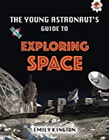 The Young Astronaut's Guide to Exploring Space (Young Astronaut's Guide to the Universe)