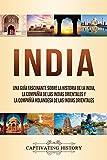 India: Una guía fascinante sobre la historia de la India, la Compañía de las Indias Orientales y...