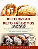 Keto Bread and Keto Fat Bombs Cookbook: Simple Homemade Low-Carb Fat Burner Recipes For Paleo,...