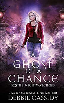 A Ghost of a Chance (The Nightwatch Book 1) by [Debbie Cassidy]