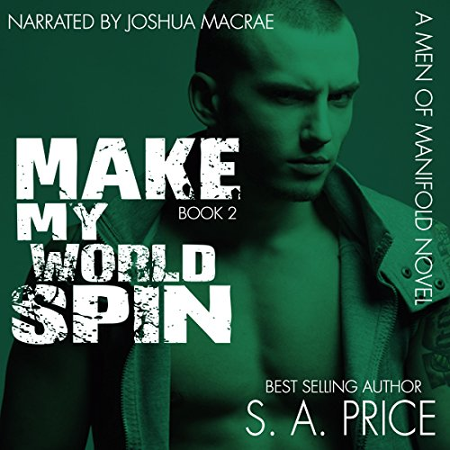 Make My World Spin     Men of Manifold, Book 2              By:                                                                                                                                 S.A. Price                               Narrated by:                                                                                                                                 Joshua Macrae                      Length: 6 hrs and 18 mins     15 ratings     Overall 4.7