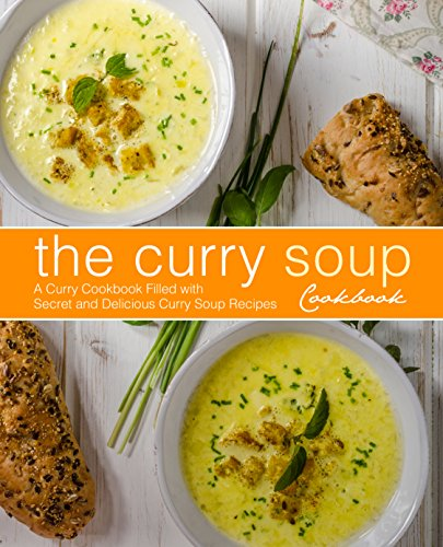 The Curry Soup Cookbook: A Curry Cookbook Filled with Secret and Delicious Curry Soup Recipes by [BookSumo Press]