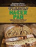 Libro de Cocina de La Máquina para Hacer Pan: El libro de Cocina Definitivo con Recetas Infalibles...