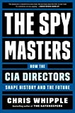 The Spymasters: How the CIA Directors Shape History and the Future (English Edition)
