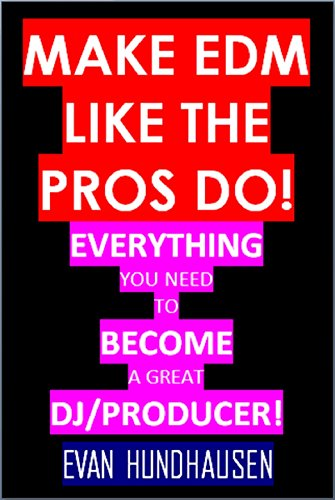 Make EDM Like the Pros DO! With These Vsti's and Plug-ins!: Everything You Need to Become a Great DJ/Producer! (English Edition)
