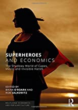 Superheroes and Economics: The Shadowy World of Capes, Masks and Invisible Hands (Routledge Economics and Popular Culture Series)