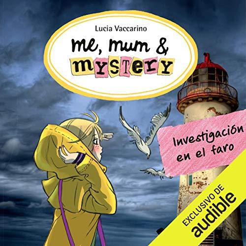Me, Mum & Mystery: Investigación en El Faro (Narración en Castellano) audiobook cover art