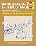 North American P-51 Mustang Owners' Workshop Manual: An insight into owning, restoring, servicing and flying America's classic World War II fighter: 1940 Onwards (All Marks) - Jarrod Cotter