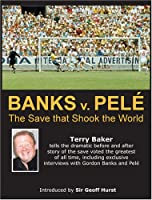 Banks V Pele: The Save That Shook the World