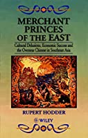 Merchant Princes of the East: Cultural Delusions, Economic Success and the Overseas Chinese in Southeast Asia