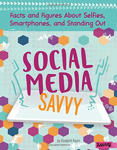 GIRLOLOGY SOCIAL MEDIA SAVVY: Facts and Figures about Selfies, Smartphones, and Standing Out