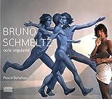 Bruno Schmeltz ou la singularité