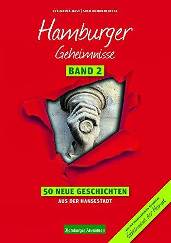 Hamburger Geheimnisse Band 2: 50 Neue Geschichten aus der Hansestadt (Geheimnisse der Heimat / 50 Spannende Geschichten)