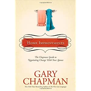 Home Improvements: The Chapman Guide to Negotiating Change with Your Spouse (Chapman Guides)