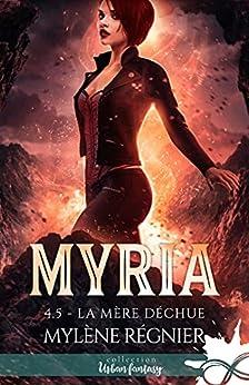 La mère déchue: Myria, T4.5 par [Mylène Régnier]
