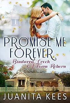 Promise Me Forever (Bindarra Creek A Town Reborn Book 8) by [Juanita Kees]
