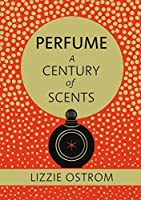 Perfume: A Century of Scents by Lizzie Ostrom(2016-06-28)