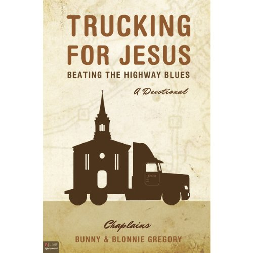 Trucking for Jesus     Beating the Highway Blues              By:                                                                                                                                 Chaplains Bunny,                                                                                        Blonnie Gregory                               Narrated by:                                                                                                                                 Stephen Rozzell                      Length: 8 hrs and 7 mins     3 ratings     Overall 4.0