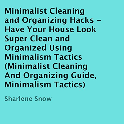 Minimalist Cleaning And Organizing Hacks Audiobook By Sharlene
