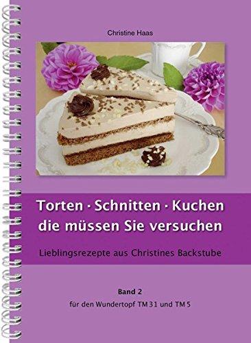 Torten, Schnitten, Kuchen - die müssen Sie versuchen für den TM31 und TM5 (Lieblingsrezepte aus Christines Backstube, Christine Haas, Band 2)