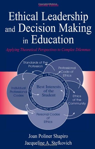 Ethical Leadership and Decision Making in Education: Applying Theoretical Perspectives to Complex Dilemmas, Second Editi
