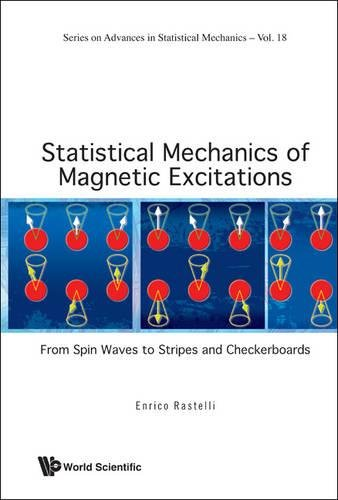 Compare Textbook Prices for Statistical Mechanics of Magnetic Excitations: From Spin Waves to Stripes and Checkerboards Series on Advances in Statistical Mechanics Illustrated Edition ISBN 9789814355506 by Rastelli, Enrico