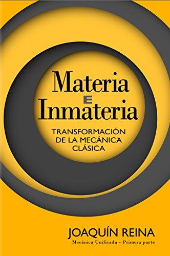 Materia e Inmateria: Transformación de la Mecánica Clásica (Spanish Edition)