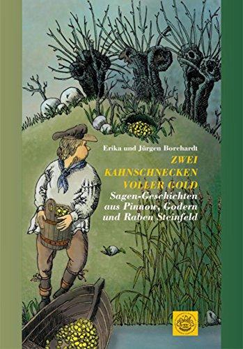 Zwei Kahnschnecken voller Gold: Sagen-Geschichten aus Pinnow, Godern und Raben Steinfeld