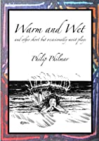 Warm and Wet: and other short by occasionally moist plays
