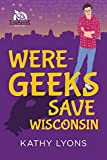 Were-Geeks Save Wisconsin (Were-Geeks Save the World Book 1)