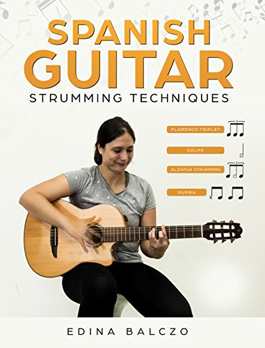 Spanish Guitar Strumming Techniques (English Edition)