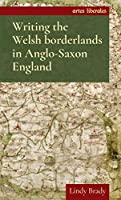 Writing the Welsh Borderlands in Anglo-Saxon England (Artes Liberales)